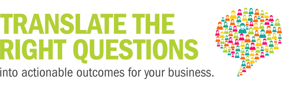 Translate the right questions into actionable outcomes for your business.